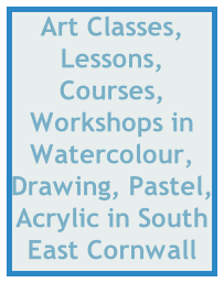 Art Classes, Lessons, Courses, Workshops in Watercolour, Drawing, Pastel, Acrylic in South East Cornwall