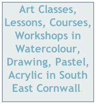 Art Classes, Lessons, Courses, Workshops in Watercolour, Drawing, Pastel, Acrylic in South East Cornwall.