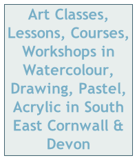 Art Classes, Lessons, Courses, Workshops in Watercolour, Drawing, Pastel, Acrylic in South East Cornwall & Devon