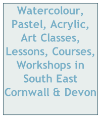 Watercolour, Pastel, Acrylic, Art Classes, Lessons, Courses, Workshops in South East Cornwall & Devon